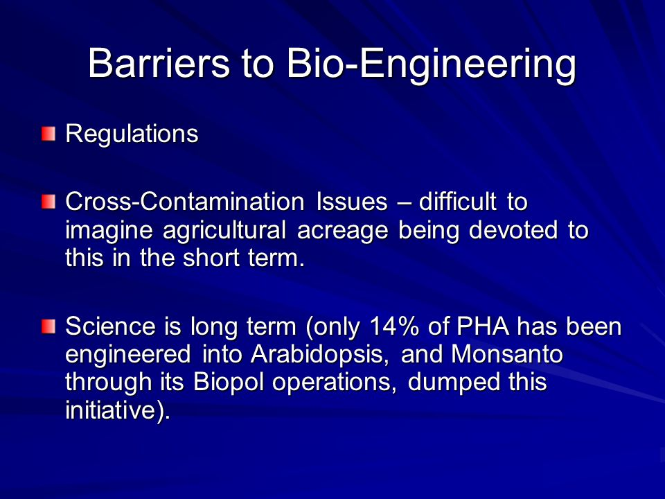 Barriers to Bio-Engineering Regulations Cross-Contamination Issues – difficult to imagine agricultural acreage being devoted to this in the short term