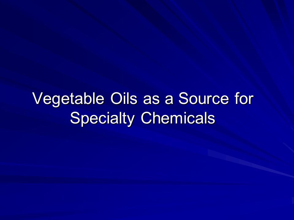 Vegetable Oils as a Source for Specialty Chemicals