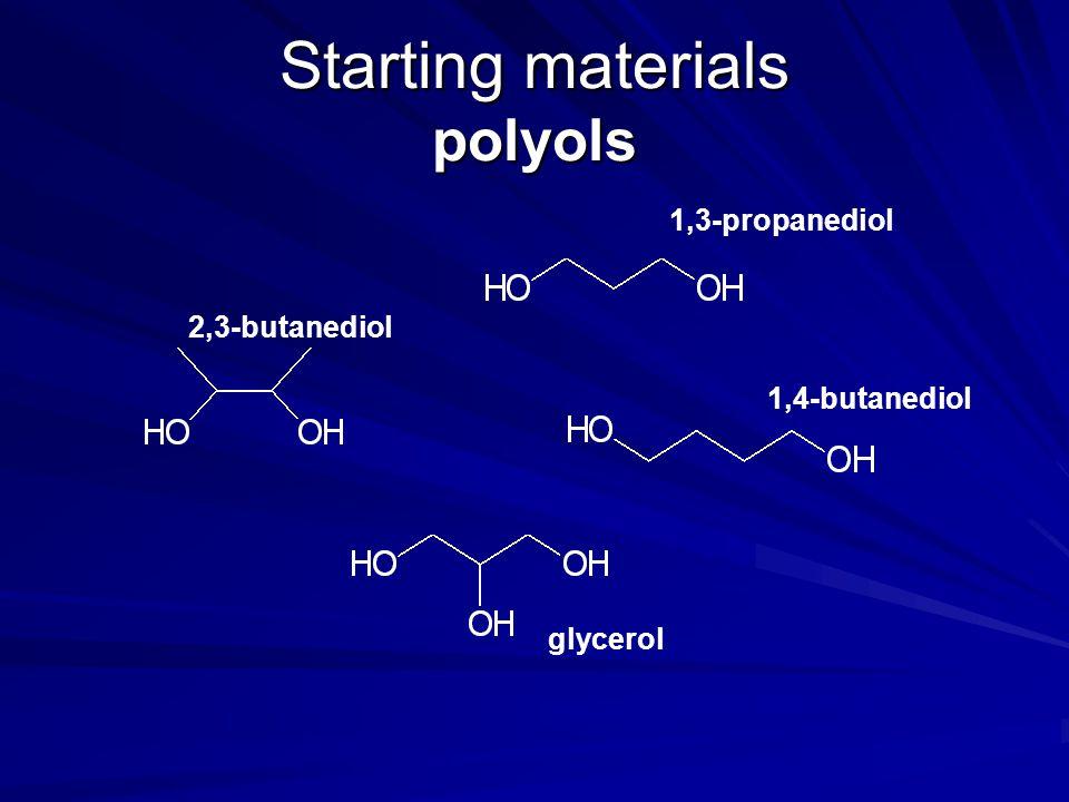 Starting materials polyols 1,3-propanediol 1,4-butanediol glycerol 2,3-butanediol
