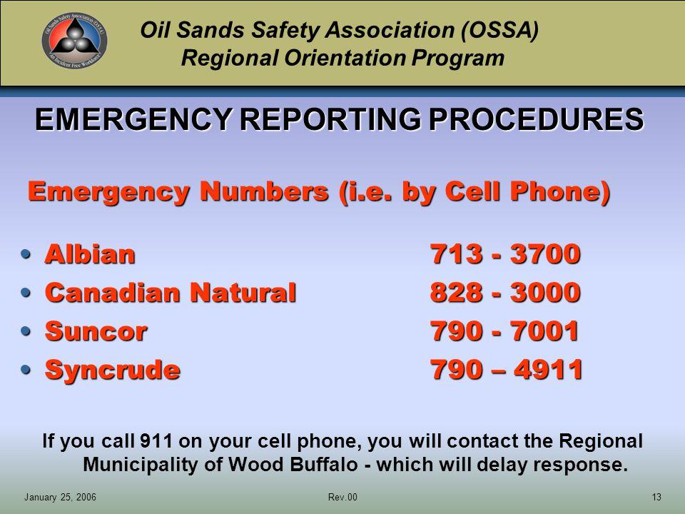 Oil Sands Safety Association (OSSA) Regional Orientation Program January 25, 2006Rev.0013 EMERGENCY REPORTING PROCEDURES Emergency Numbers (i.e.