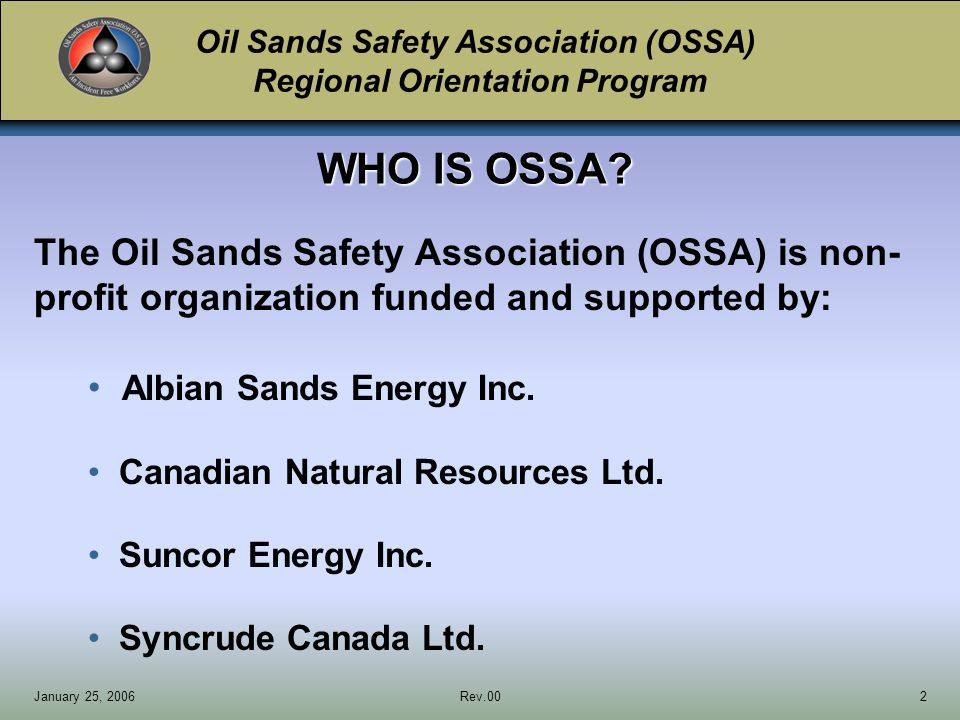 Oil Sands Safety Association (OSSA) Regional Orientation Program January 25, 2006Rev.0013 EMERGENCY REPORTING PROCEDURES Emergency Numbers (i.e.