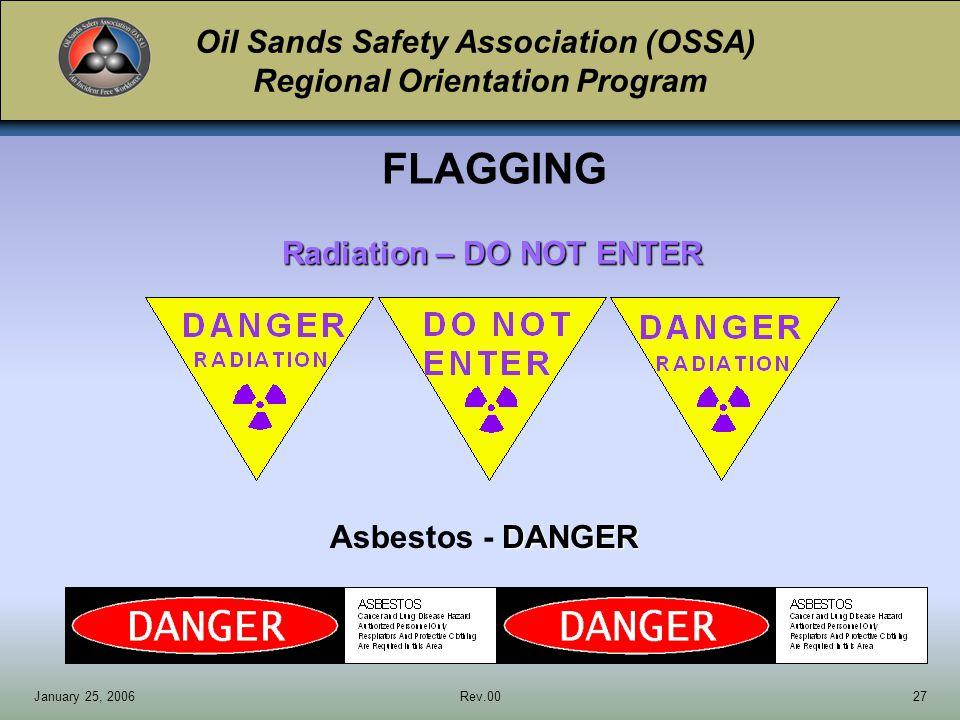 Oil Sands Safety Association (OSSA) Regional Orientation Program January 25, 2006Rev.0027 Radiation – DO NOT ENTER FLAGGING DANGER Asbestos - DANGER