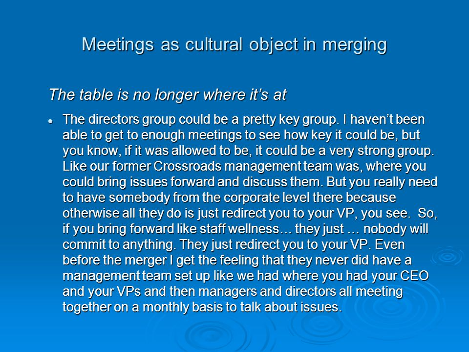 Meetings as cultural object in merging The table is no longer where it's at The directors group could be a pretty key group.