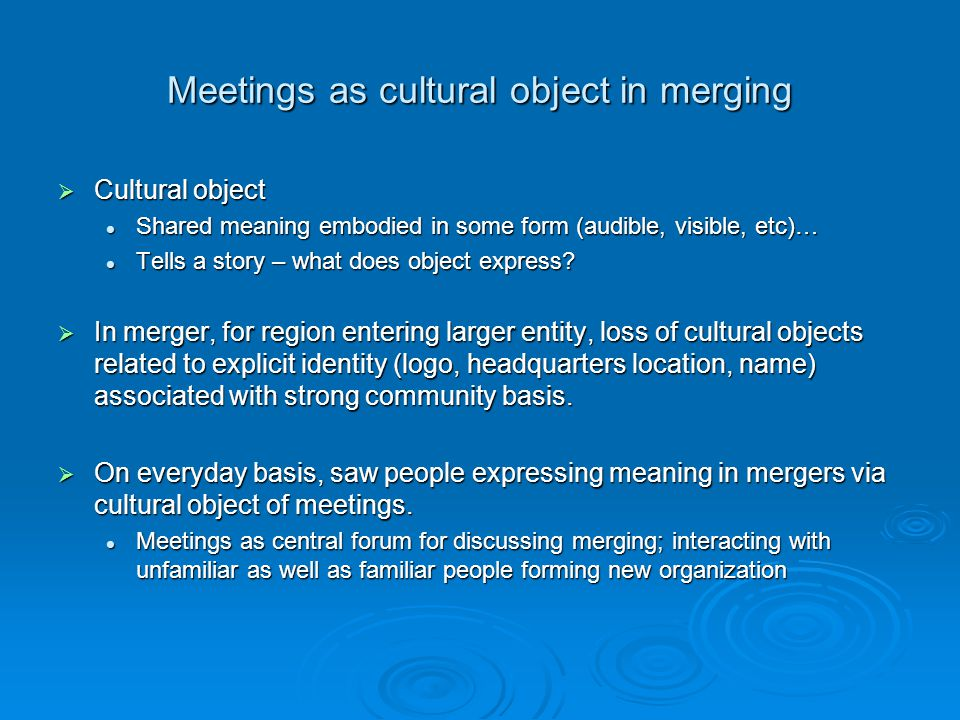 Meetings as cultural object in merging Getting to know, understand and trust one another in meetings I think it's the trust you have to establish.