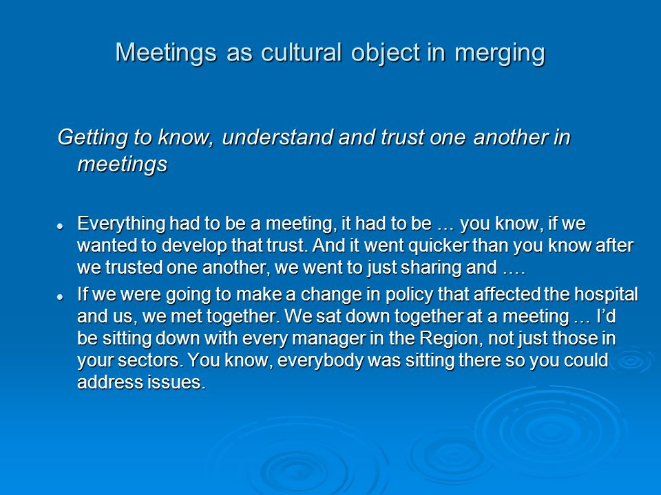 Meetings as cultural object in merging No longer being 'at the table' …but to sit around with a group of leaders and talk about the political climate, strategizing for the future, that kind of think, I miss that a great deal.