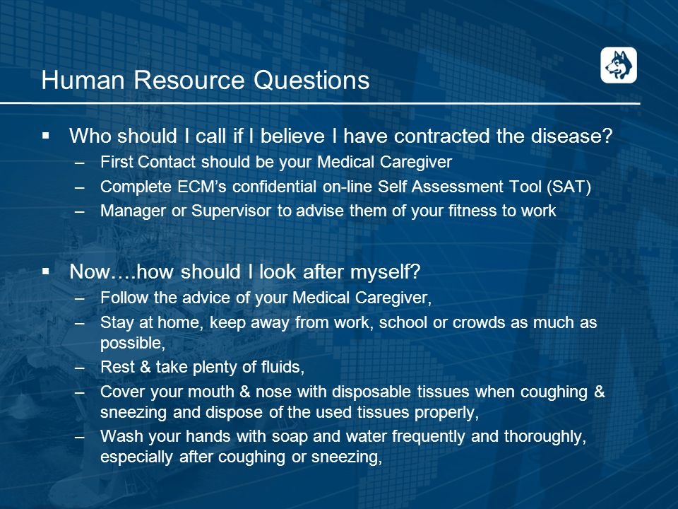 Human Resource Questions  Who should I call if I believe I have contracted the disease.