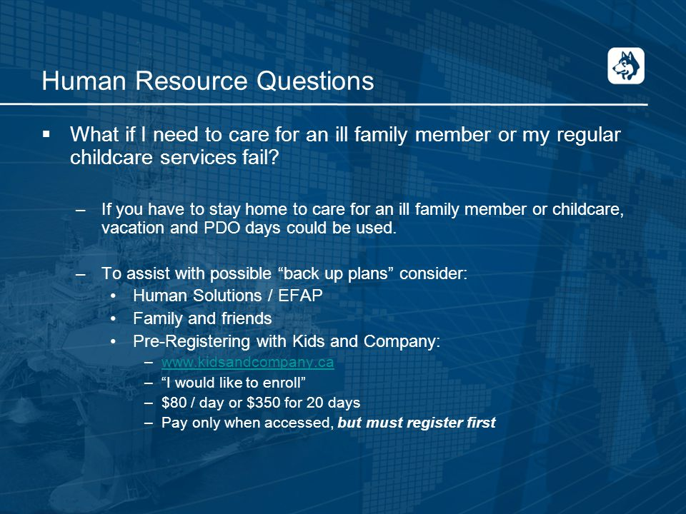 Human Resource Questions  What if I need to care for an ill family member or my regular childcare services fail.