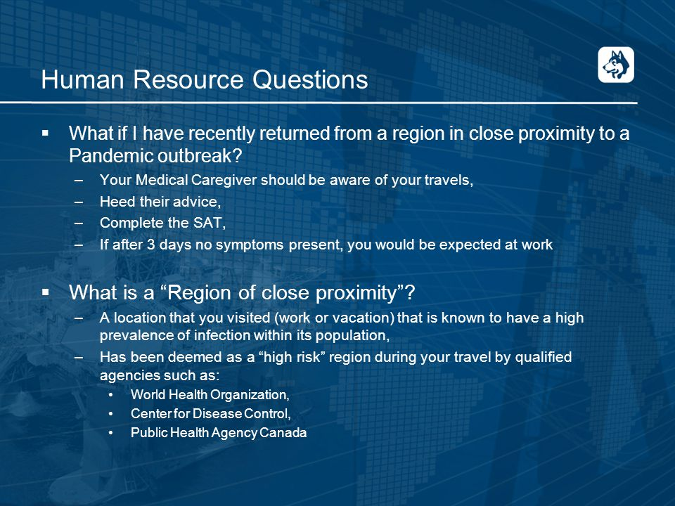 Human Resource Questions  What if I have recently returned from a region in close proximity to a Pandemic outbreak.