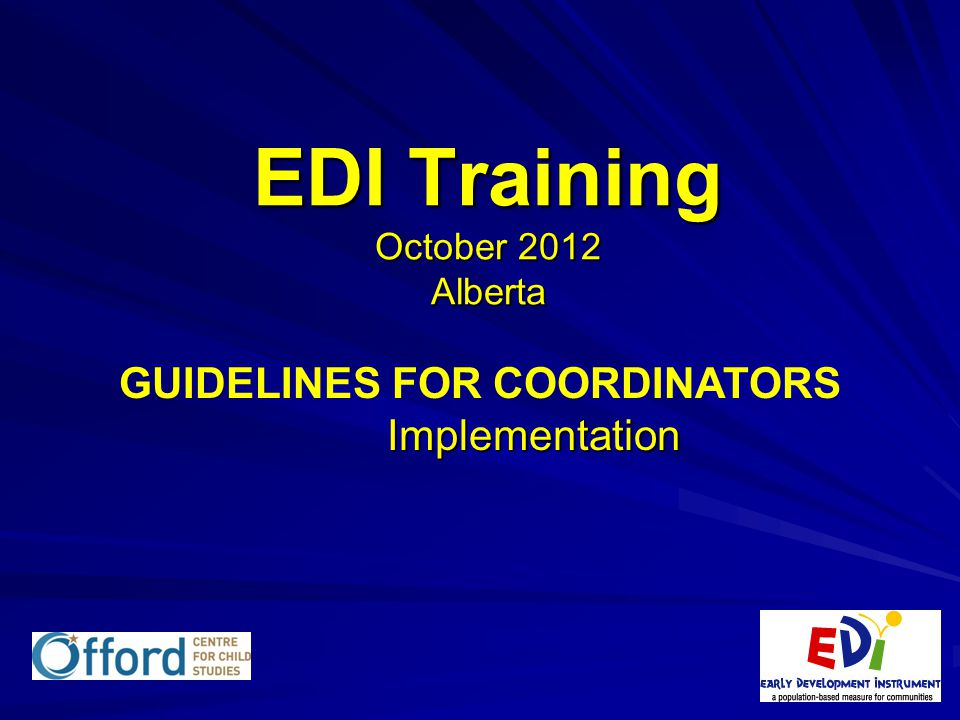 EDI Training October 2012 Alberta Implementation GUIDELINES FOR COORDINATORS Implementation
