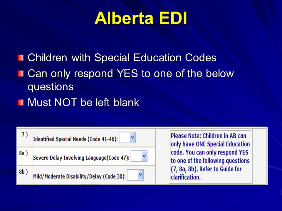 Alberta EDI Children with Special Education Codes Can only respond YES to one of the below questions Must NOT be left blank
