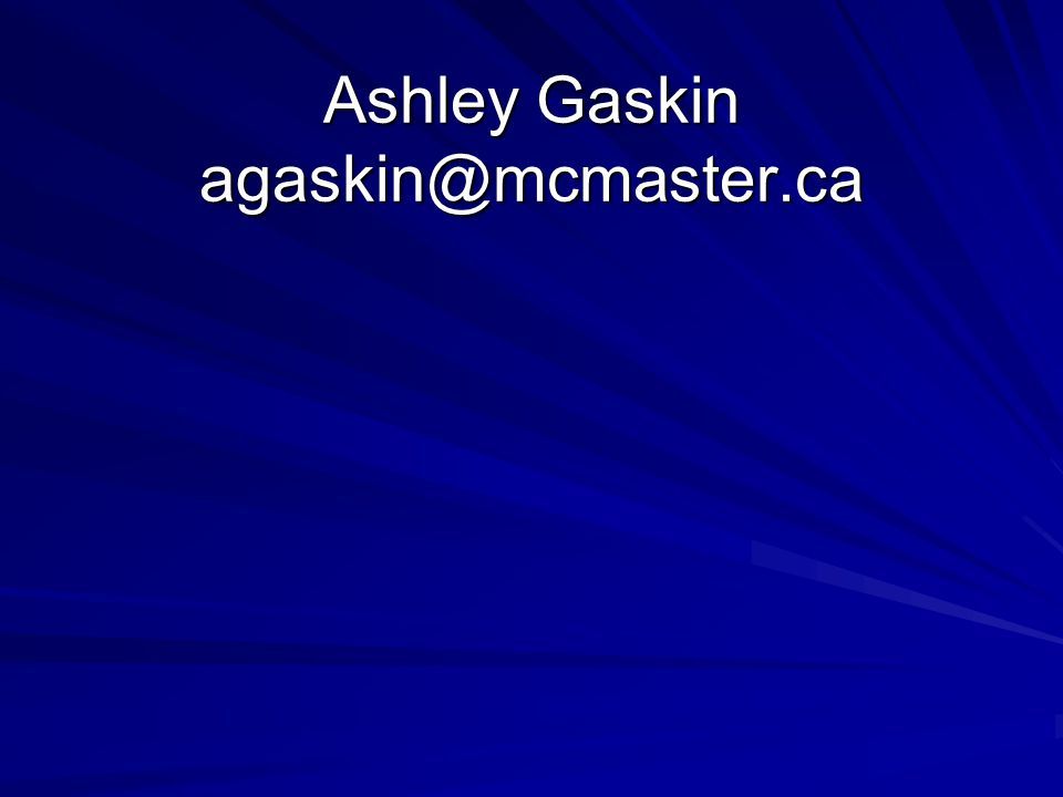 Ashley Gaskin agaskin@mcmaster.ca