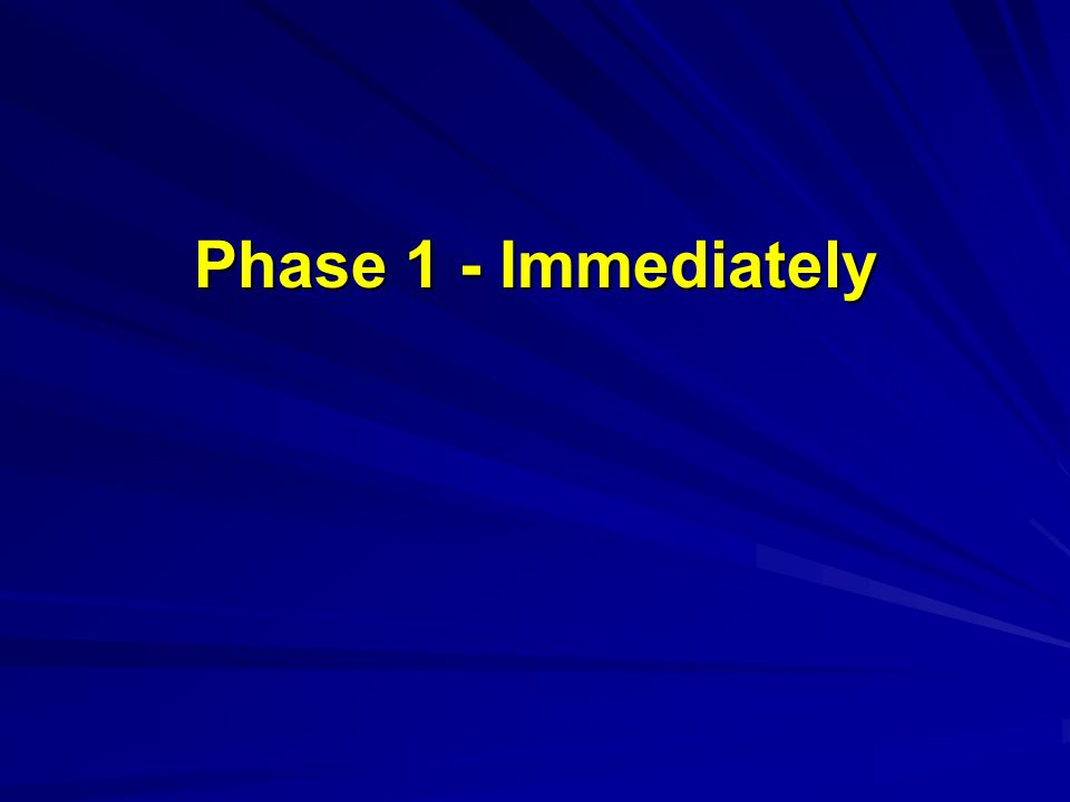 Phase 1 - Immediately