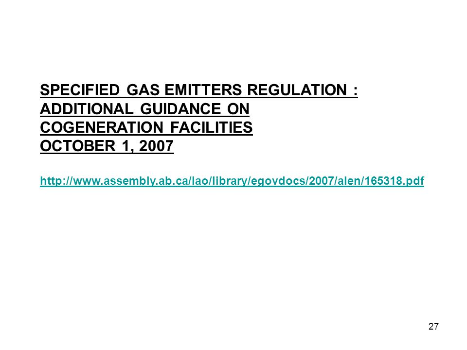 27 SPECIFIED GAS EMITTERS REGULATION : ADDITIONAL GUIDANCE ON COGENERATION FACILITIES OCTOBER 1, 2007 http://www.assembly.ab.ca/lao/library/egovdocs/2007/alen/165318.pdf