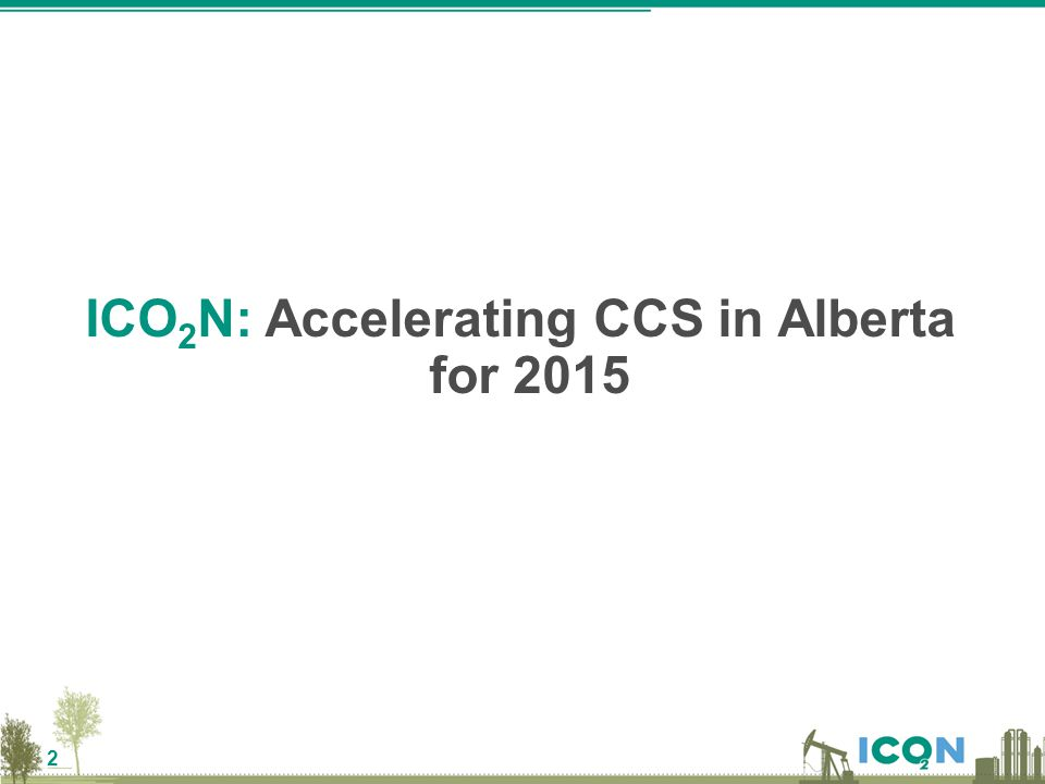 2 ICO 2 N: Accelerating CCS in Alberta for 2015