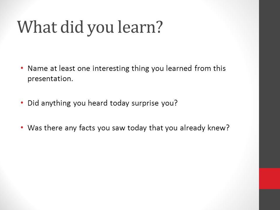 What did you learn. Name at least one interesting thing you learned from this presentation.