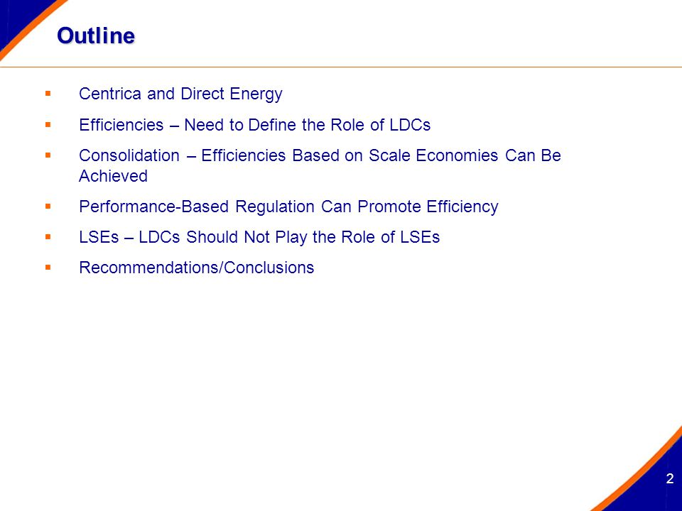 2 Outline  Centrica and Direct Energy  Efficiencies – Need to Define the Role of LDCs  Consolidation – Efficiencies Based on Scale Economies Can Be
