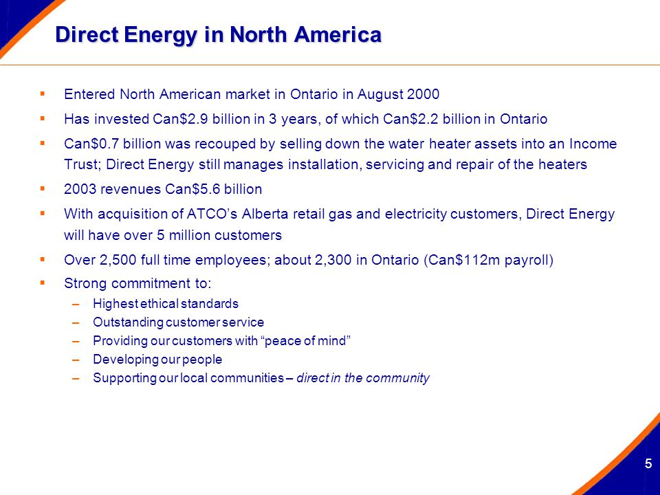 5 Direct Energy in North America  Entered North American market in Ontario in August 2000  Has invested Can$2.9 billion in 3 years, of which Can$2.2