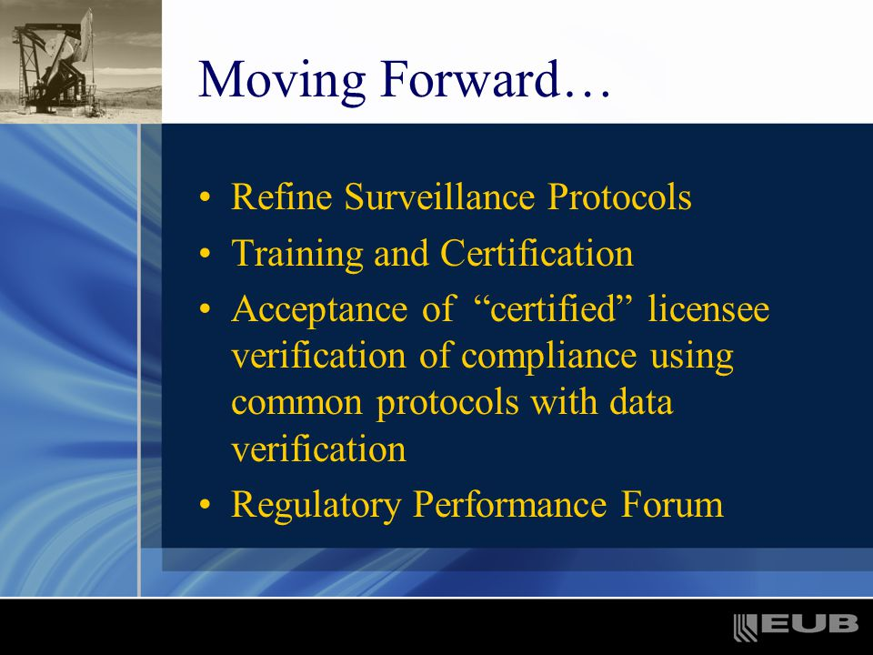 Moving Forward… Refine Surveillance Protocols Training and Certification Acceptance of certified licensee verification of compliance using common protocols with data verification Regulatory Performance Forum