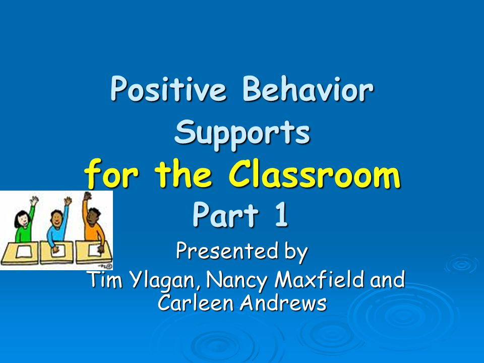 Positive Behavior Supports for the Classroom Part 2 Presented by Karen Gonzales and Tim Ylagan Tim Ylagan