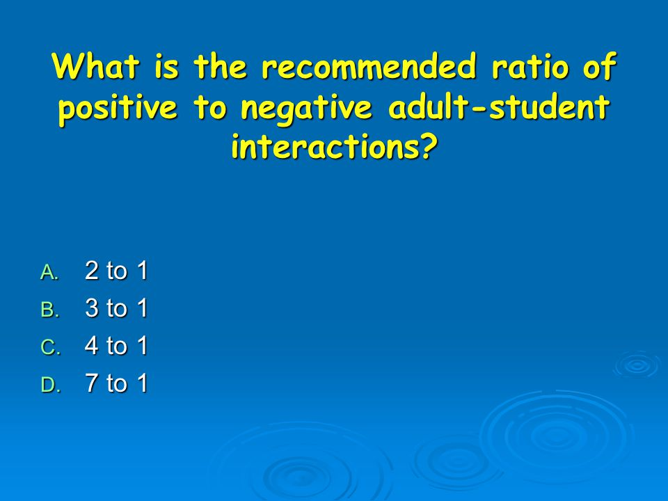 What is the recommended ratio of positive to negative adult-student interactions.
