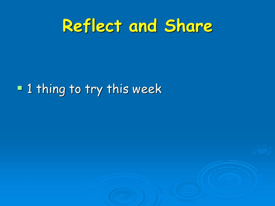 Reflect and Share  1 thing to try this week