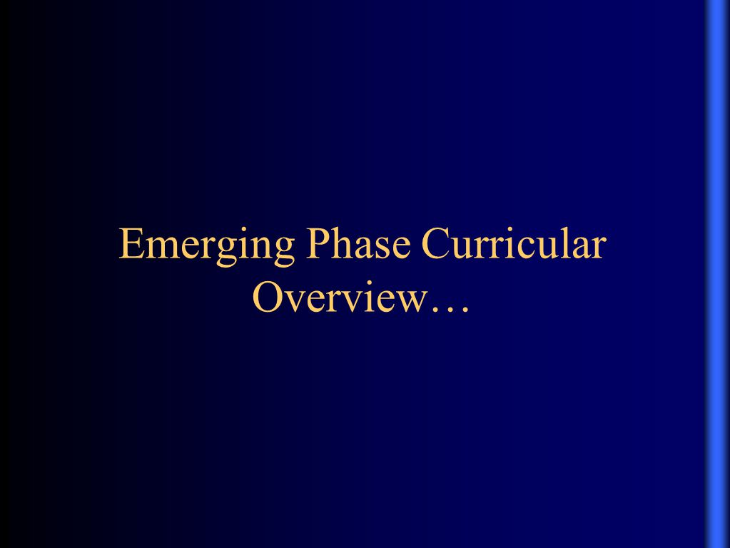 Emerging Phase Curricular Overview…