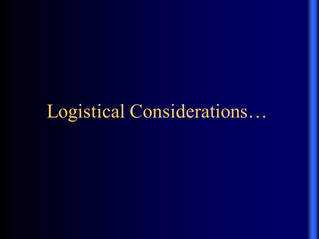 Logistical Considerations…