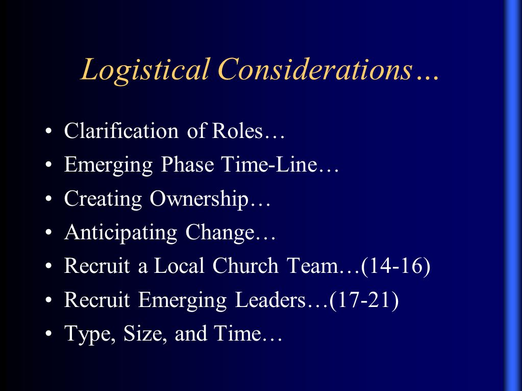 Clarification of Roles… Emerging Phase Time-Line… Creating Ownership… Anticipating Change… Recruit a Local Church Team…(14-16)‏ Recruit Emerging Leaders…(17-21)‏ Type, Size, and Time…