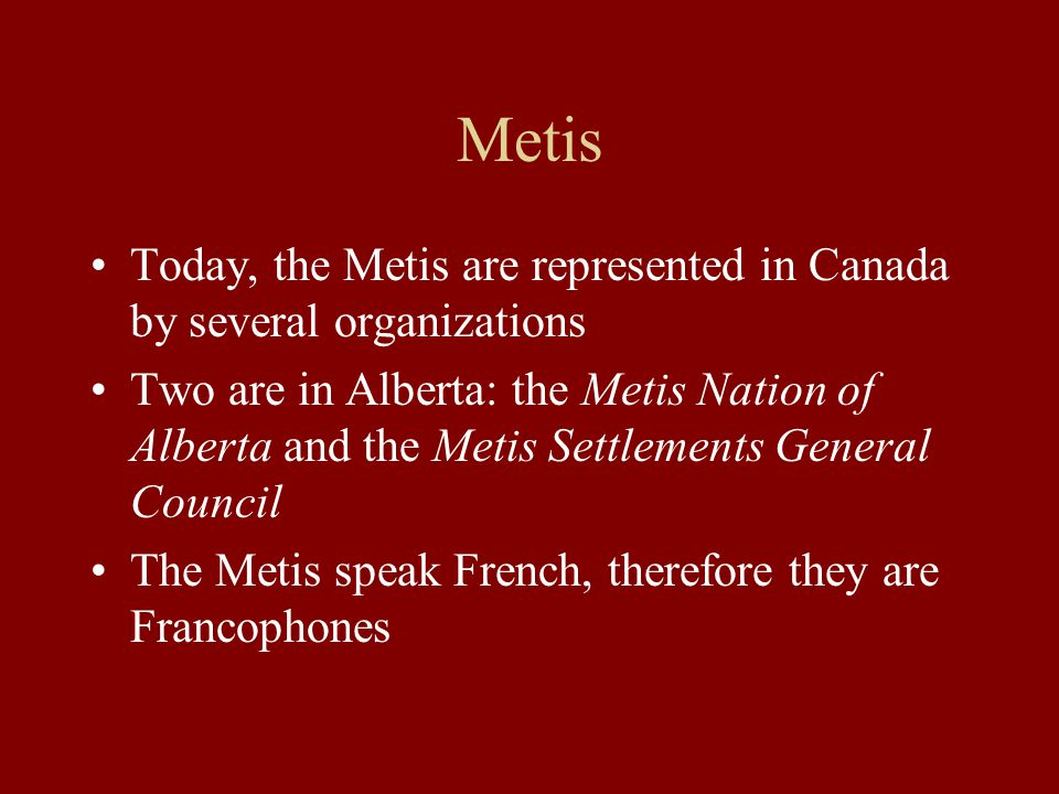 The Metis: descendants of First Nations peoples and French settlers The Metis are one of Canada's Aboriginal peoples under Canada's constitution Howev