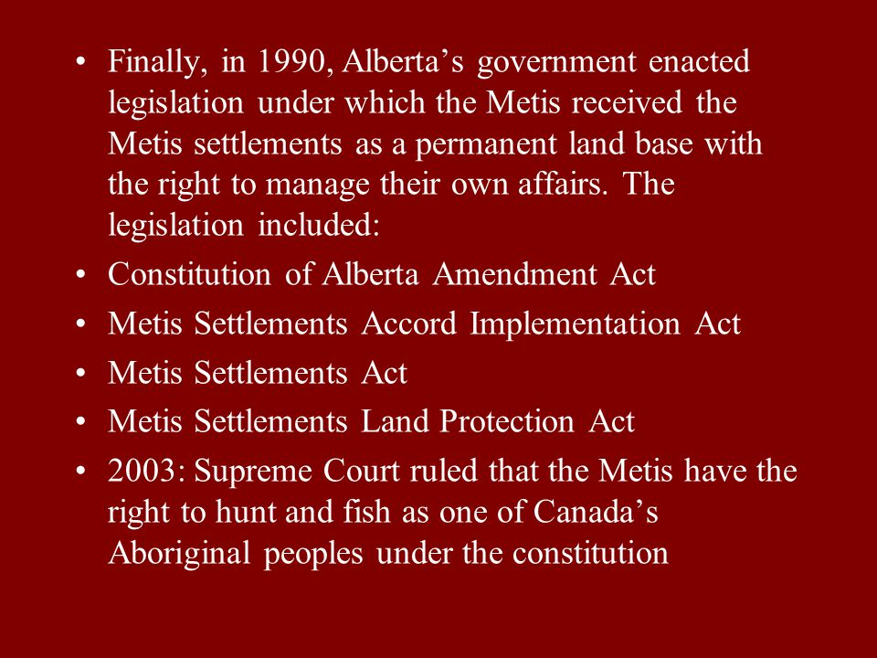 Alberta's government then passed the Metis Population Betterment Act, which established twelve temporary Metis settlements 1940-1960: unfortunately, t