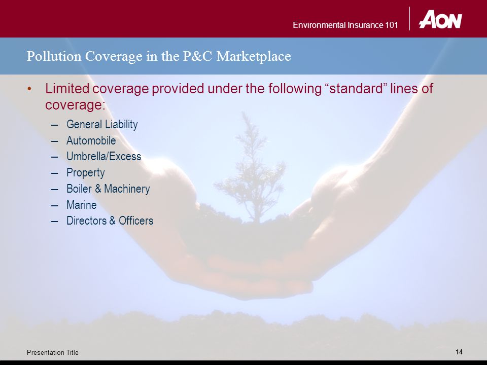 "Environmental Insurance 101 Presentation Title 14 Pollution Coverage in the P&C Marketplace Limited coverage provided under the following ""standard"" l"