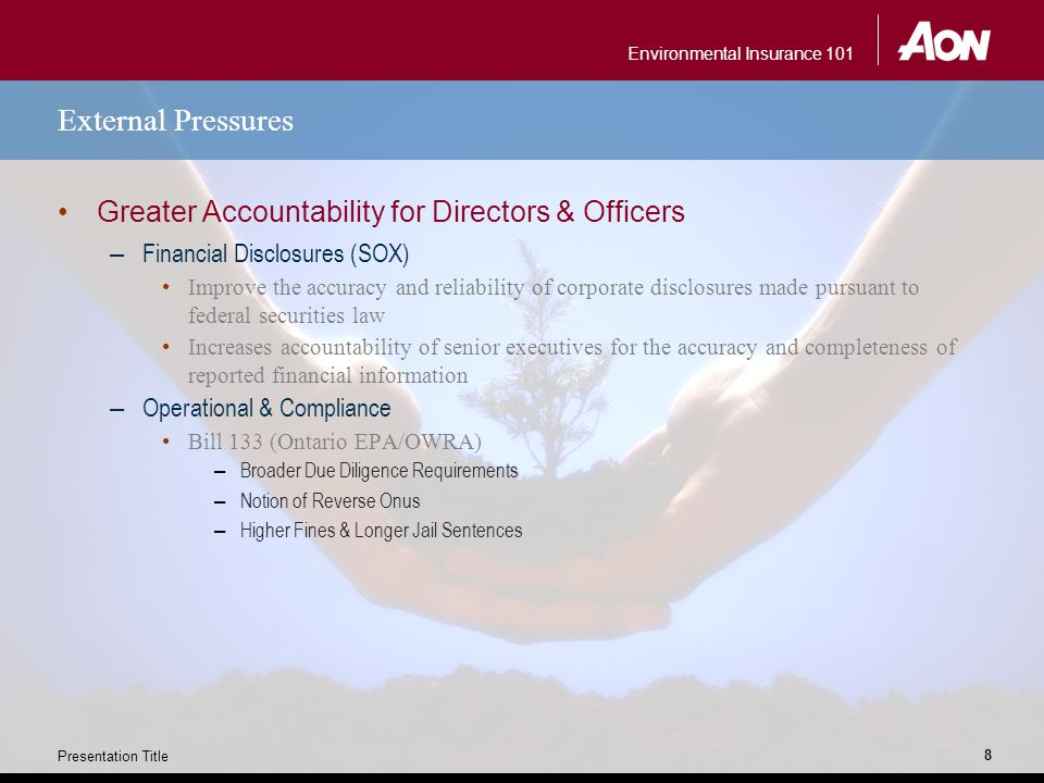 Environmental Insurance 101 Presentation Title 8 External Pressures Greater Accountability for Directors & Officers – Financial Disclosures (SOX) Impr