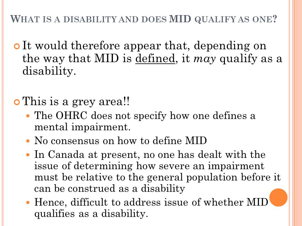 W HAT IS A DISABILITY AND DOES MID QUALIFY AS ONE .