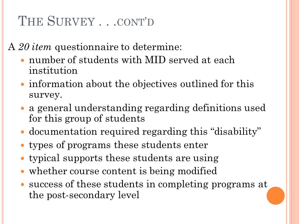 T HE S URVEY... CONT ' D A 20 item questionnaire to determine: number of students with MID served at each institution information about the objectives