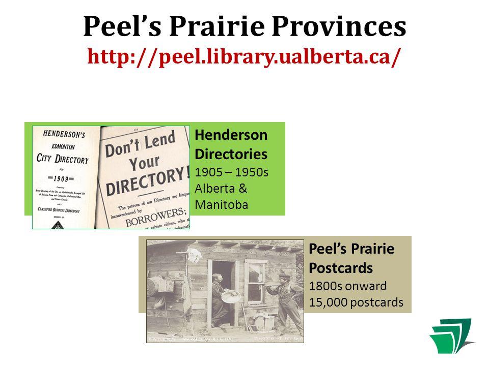 Peel's Prairie Provinces http://peel.library.ualberta.ca/ Henderson Directories 1905 – 1950s Alberta & Manitoba Peel's Prairie Postcards 1800s onward 15,000 postcards