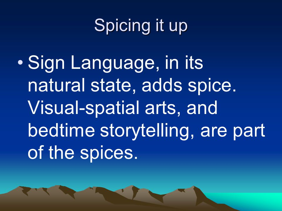 Spicing it up Sign Language, in its natural state, adds spice.