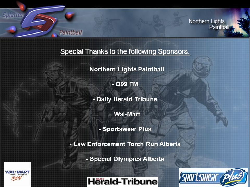 Special Thanks to the following Sponsors. - Northern Lights Paintball - Q99 FM - Daily Herald Tribune - Wal-Mart - Sportswear Plus - Law Enforcement T