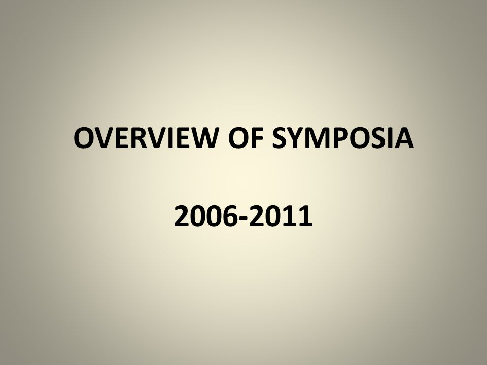 OVERVIEW OF SYMPOSIA 2006-2011