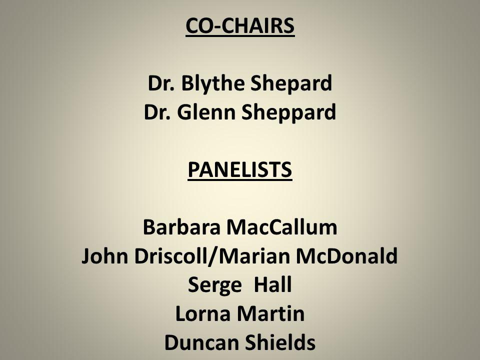 CO-CHAIRS Dr. Blythe Shepard Dr. Glenn Sheppard PANELISTS Barbara MacCallum John Driscoll/Marian McDonald Serge Hall Lorna Martin Duncan Shields