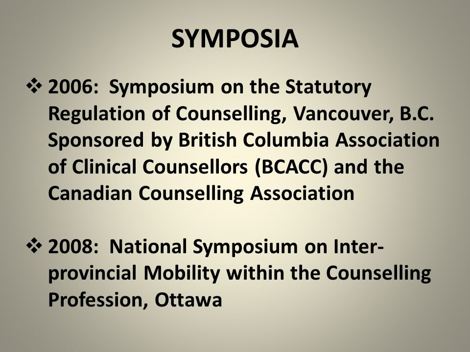 SYMPOSIA  2006: Symposium on the Statutory Regulation of Counselling, Vancouver, B.C. Sponsored by British Columbia Association of Clinical Counsello