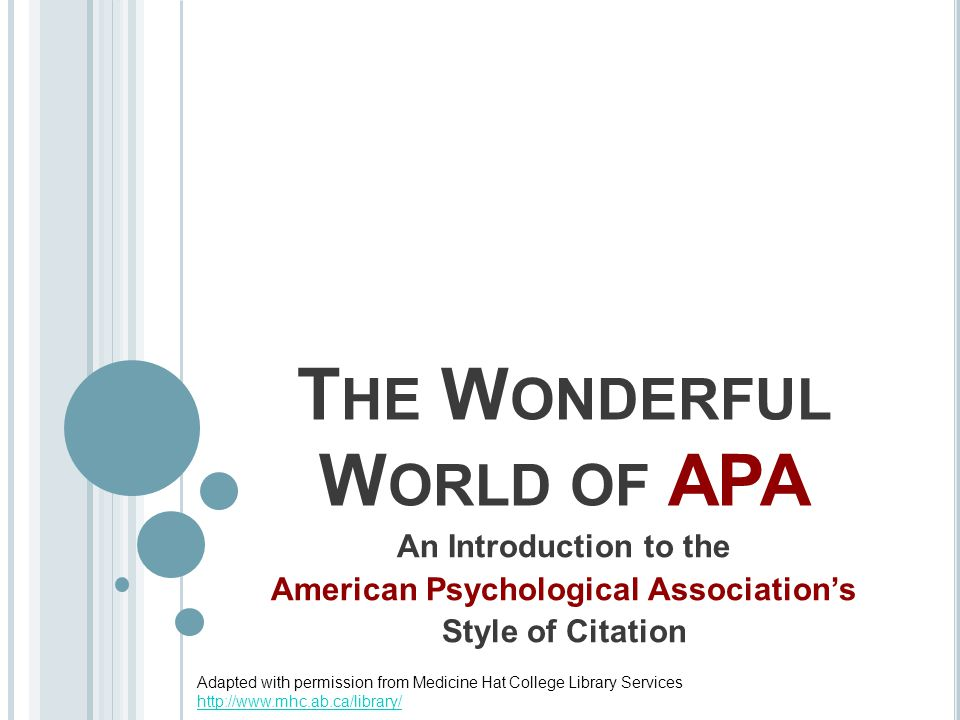 T HE W ONDERFUL W ORLD OF APA An Introduction to the American Psychological Association's Style of Citation Adapted with permission from Medicine Hat