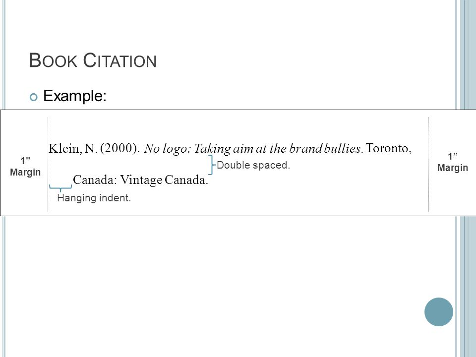 "B OOK C ITATION Example: 1"" Margin 1"" Margin Klein, N. (2000). No logo: Taking aim at the brand bullies. Toronto, Canada: Vintage Canada. Hanging inde"