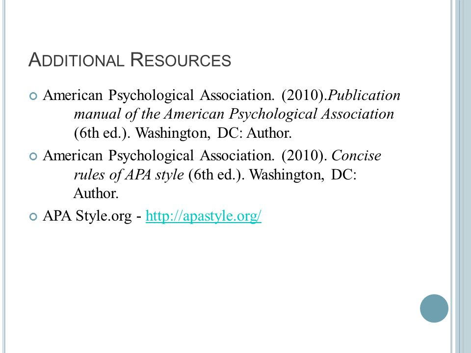 A DDITIONAL R ESOURCES American Psychological Association. (2010).Publication manual of the American Psychological Association (6th ed.). Washington,