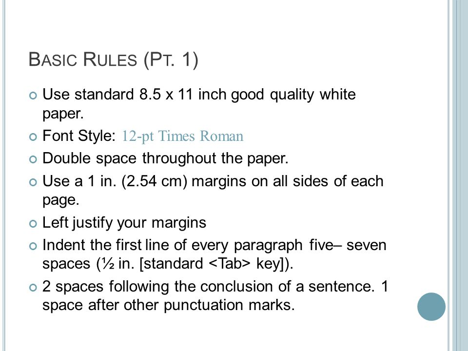 B ASIC R ULES (P T. 1) Use standard 8.5 x 11 inch good quality white paper. Font Style: 12-pt Times Roman Double space throughout the paper. Use a 1 i