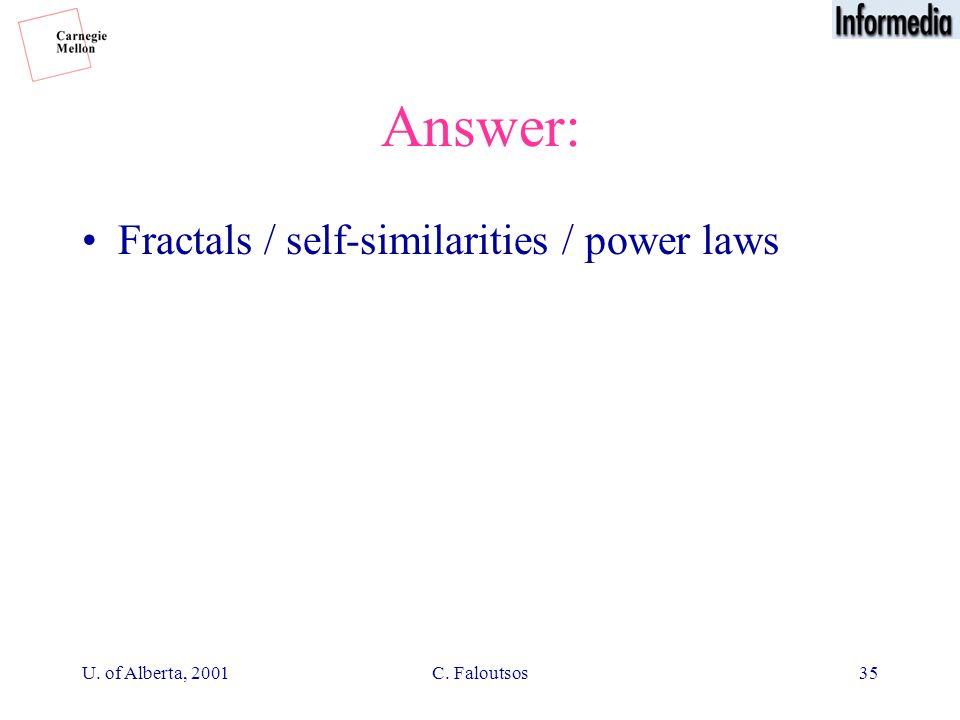 U. of Alberta, 2001C. Faloutsos35 Answer: Fractals / self-similarities / power laws