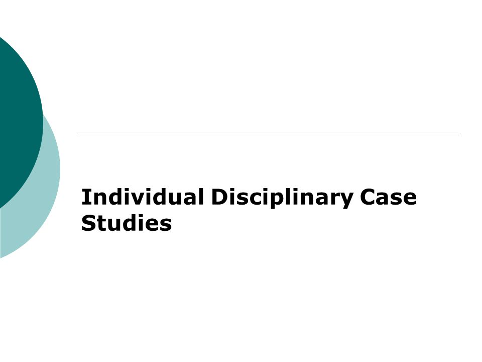 Individual Disciplinary Case Studies