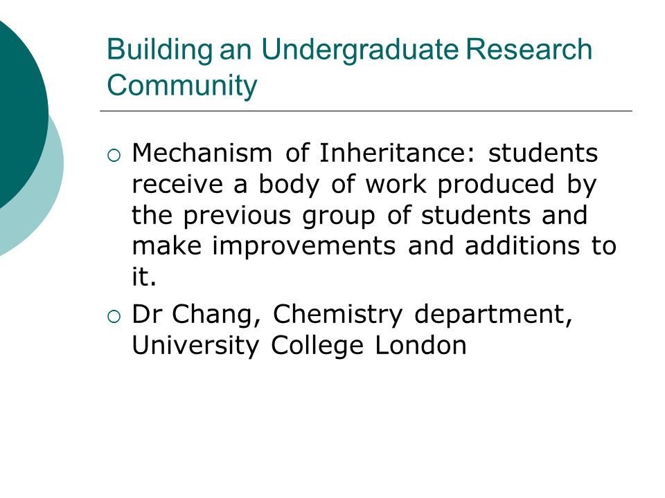 Building an Undergraduate Research Community  Mechanism of Inheritance: students receive a body of work produced by the previous group of students and make improvements and additions to it.