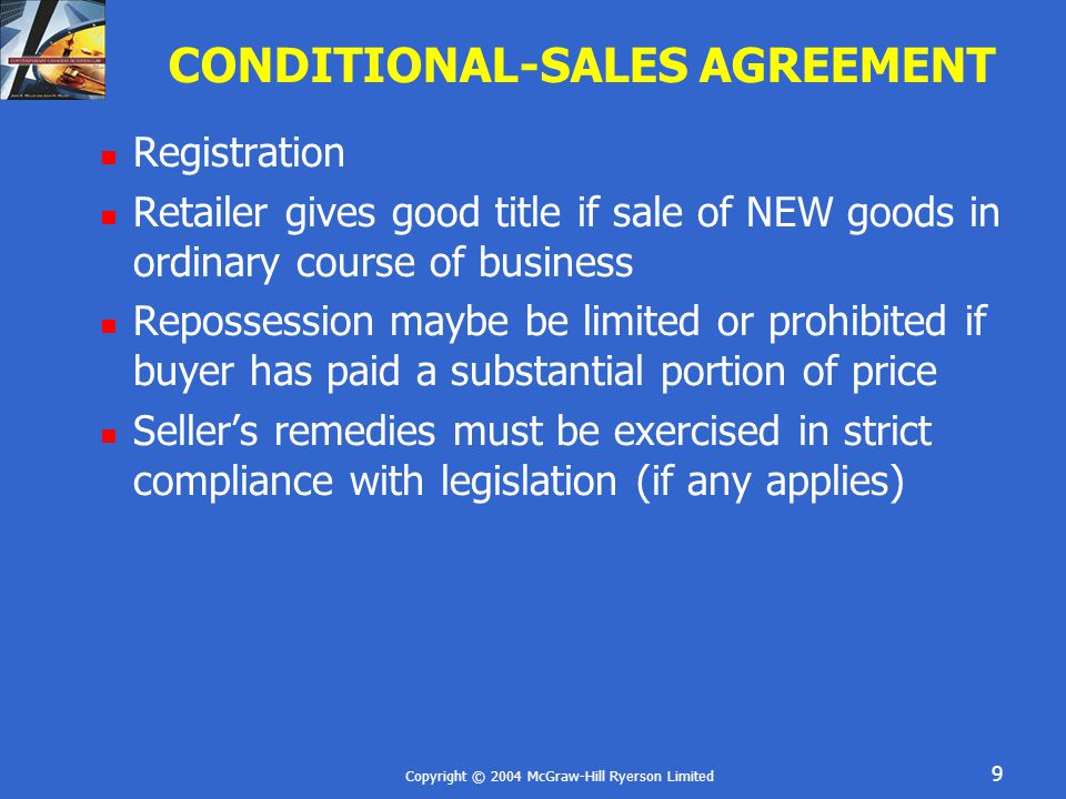 Copyright © 2004 McGraw-Hill Ryerson Limited 9 CONDITIONAL-SALES AGREEMENT Registration Retailer gives good title if sale of NEW goods in ordinary cou