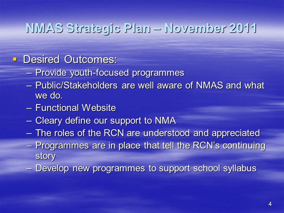 4  Desired Outcomes: –Provide youth-focused programmes –Public/Stakeholders are well aware of NMAS and what we do.
