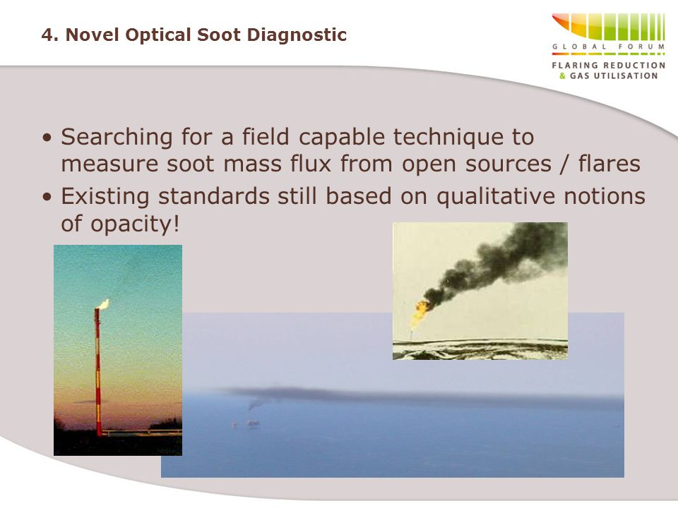 4. Novel Optical Soot Diagnostic Searching for a field capable technique to measure soot mass flux from open sources / flares Existing standards still